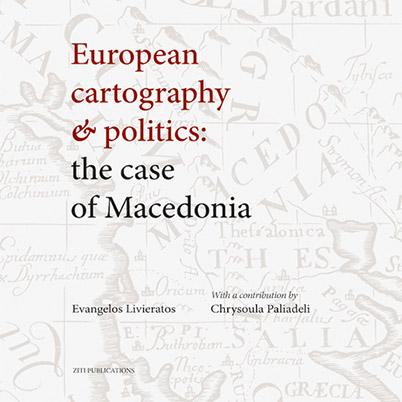 Εξώφυλλο του βιβλίου του Λιβιεράτου Ευάγγελου European Cartography and Politics: The Case of Macedonia